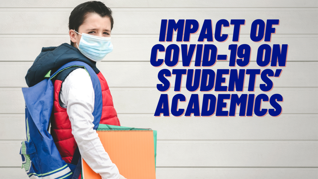 Impact of COVID-19 on Students' Academics